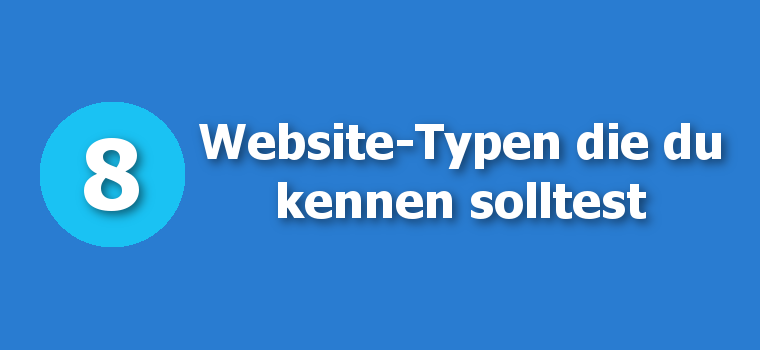 8 Website-Typen die du kenne solltest